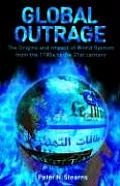 Global Outrage The Origins & Impact of World Opinion from the 1780s to the 21st Century