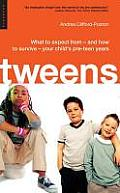 Tweens What to Expect From & How to Survive Your Childs Pre Teen Years