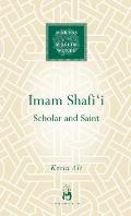 Imam Shafi'i: Scholar and Poet (Makers of the Muslim World)