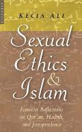 Sexual Ethics & Islam Feminist Reflections on Quran Hadith & Jurisprudence