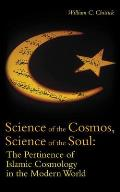 Science of the Cosmos, Science of the Soul: The Pertinence of Islamic Cosmology in the Modern World Cover