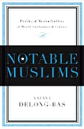 Notable Muslims Profiles of Muslim Builders of the World Civilization & Culture