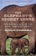 Elephant's Secret Sense: the Hidden Life of the Wild Herds of Africa