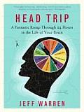 Head Trip A Fantastic Romp Through 24 Hours in the Life of Your Brain