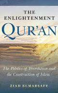 The Enlightenment Qur'an: The Politics of Translation and the Construction of Islam