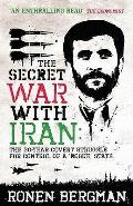 Secret War With Iran: the 30-year Covert Struggle for Control of a Rogue State
