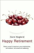 Happy Retirement: Simple Ways To Transform Your Relationships, Self-esteem and Well-being