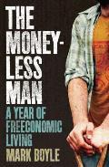Moneyless Man A Year of Freeconomic Living