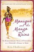 Monique and the Mango Rains: The Extraordinary Story of Friendship in a Midwife's House in Mali. Kris Hooloway