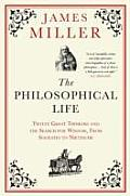 Philosophical Life: Twelve Great Thinkers and the Search for Wisdom, From Socrates To Nietzsche