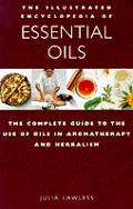 Illustrated Encyclopedia Of Essential Oils The