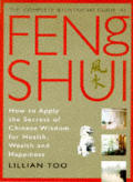 The Complete Illustrated Guide to Feng Shui: How to Apply the Secrets of Chinese Wisdom for Health, Wealth and Happiness