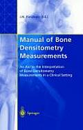 Manual of Bone Densitometry Measurements: An Aid to the Interpretation of Bone Densitometry Measurements in a Clinical Setting