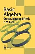 Basic Algebra: Groups, Rings and Fields