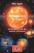 Astrophysics Is Easy!: An Introduction for the Amateur Astronomer