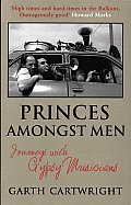 Princes Amongst Men Journeys with Gypsy Musicians