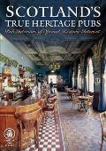Scotland's True Heritage Pubs: Pub Interiors of Special Historic Interest