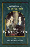 White Death A History Of Tuberculosis