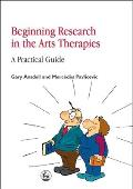 Beginning Research in the Arts Therapies A Practical Guide