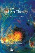 Spirituality and Art Therapy: Living the Connection Cover