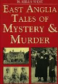 East Anglia Tales of Mystery and Murder