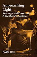 Approaching Light: Readings and Prayers for Advent and Christmas