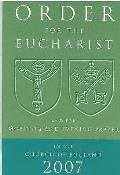 Order for the Eucharist 2007: and for Morning and Evening Prayer