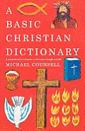 A Basic Christian Dictionary: An A-Z of Beliefs, Practices and Teachings