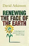 Renewing the Face of the Earth: A Theological and Pastoral Response to Climate Change. David Atkinson