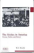Sixties in America History Politics & Protest