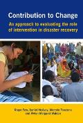 Contribution to Change: An Approach to Evaluating the Role of Intervention in Disaster