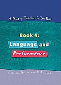 A Poetry Teacher's Toolkit: Book 4: Language and Performance