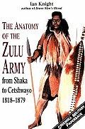 Anatomy of the Zulu Army from Shaka to Cetshwayo 1818 1879