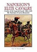 Napoleons Elite Cavalry Cavalry of the Imperial Guard 1804 1815