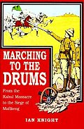 Marching to the Drums: Eyewitness Accounts of War from the Kabul Massacre to the Seige of Mafikeng