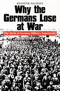 Why the Germans Lose at War: The Myth of German Military Superiority (Greenhill Military Paperbacks)