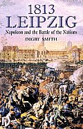 1813 Leipzig Napoleon & the Battle of the Nations