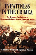 Eyewitness in the Crimea: The Crimean War Letters of Lt. Col. George Frederick Dallas