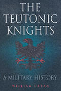 Teutonic Knights A Military History