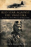 Red Star Against the Swastika The Story of a Soviet Pilot Over the Eastern Front