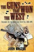 Guns That Won the West Firearms on the American Frontier 1848 1898