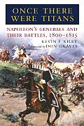 Once There Were Titans Napoleons Generals & Their Battles 1800 1815