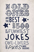 The Old Ones Are the Best: Over 500 of the Funniest Jokes, One-Liners and Puns