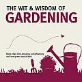 The Wit & Wisdom of Gardening (Wit & Wisdom)