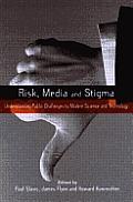 Risk Media & Stigma Understanding Public Challenges to Modern Science & Technology