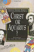 Christ or Aquarius?: Exploring the New Age Movement