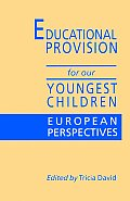 Educational Provision for Our Youngest Children: European Perspectives