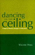 Dancing on the Ceiling: A Study of Women Managers in Education