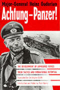 Achtung Panzer The Development of Armoured Forces Their Tactics & Operational Porential