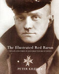Illustrated Red Baron The Life & Times of Manfred von Richthofen